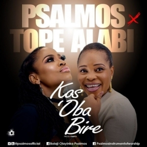 Psalmos - Kos'Oba Bi Re ft Tope Alabi